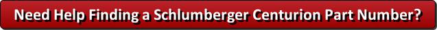 Need Help Finding a Schlumberger Centurion Part Number?