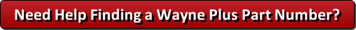 Need Help Finding a Wayne Plus Part Number?